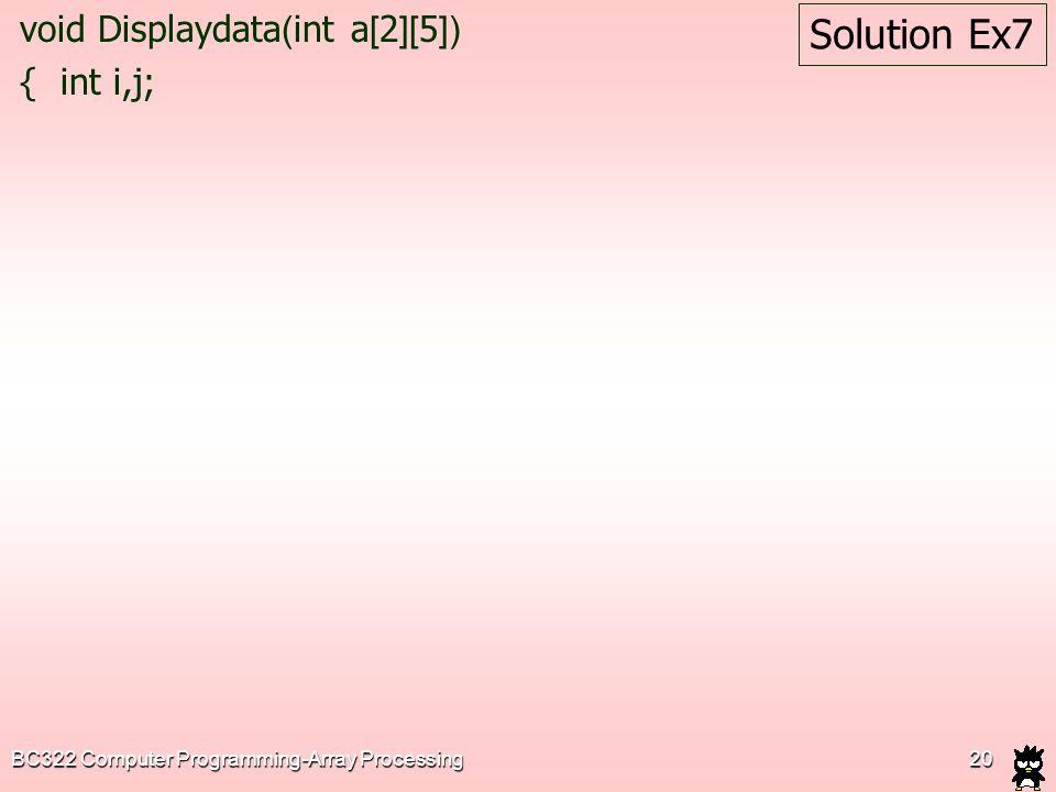 Solution Ex7 void Displaydata(int a[2][5]) { int i,j;